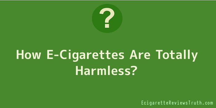 How E-Cigarettes Are Totally Harmless