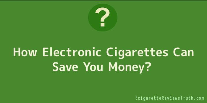How Electronic Cigarettes Can Save You Money