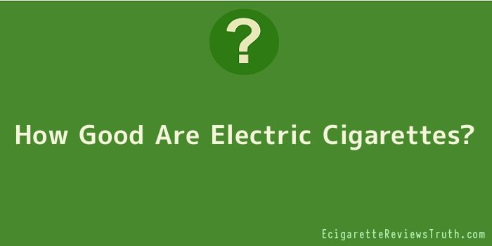 How Good Are Electric Cigarettes