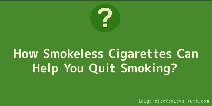 How Smokeless Cigarettes Can Help You Quit Smoking