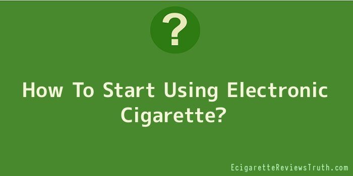 How To Start Using Electronic Cigarette