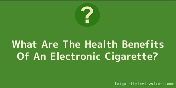 What Are The Health Benefits Of An Electronic Cigarette