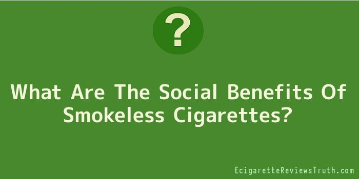What Are The Social Benefits Of Smokeless Cigarettes