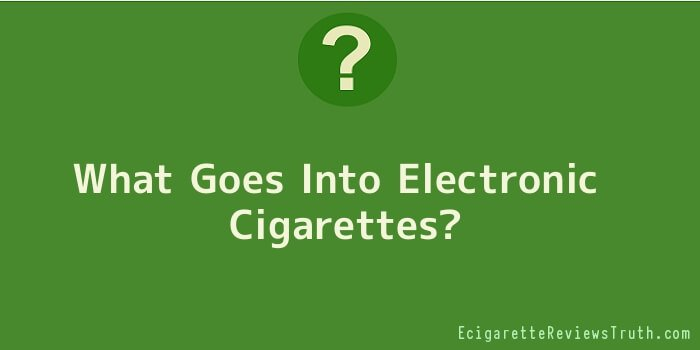 What Goes Into Electronic Cigarettes