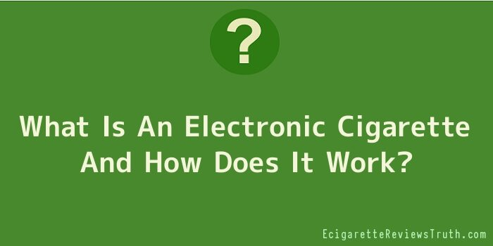 What Is An Electronic Cigarette And How Does It Work