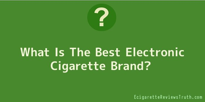 What Is The Best Electronic Cigarette Brand