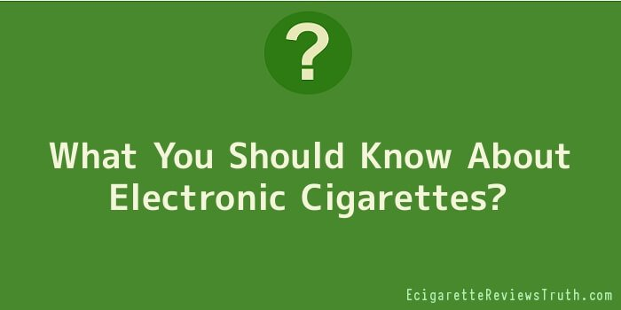 What You Should Know About Electronic Cigarettes
