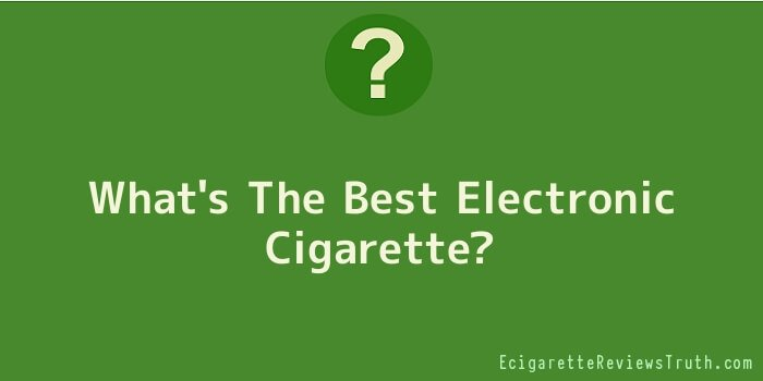 What's The Best Electronic Cigarette