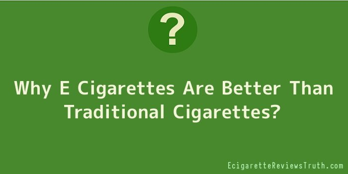 Why E Cigarettes Are Better Than Traditional Cigarettes
