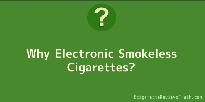 Why Electronic Smokeless Cigarettes
