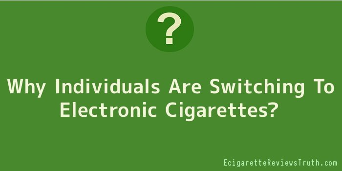 Why Individuals Are Switching To Electronic Cigarettes