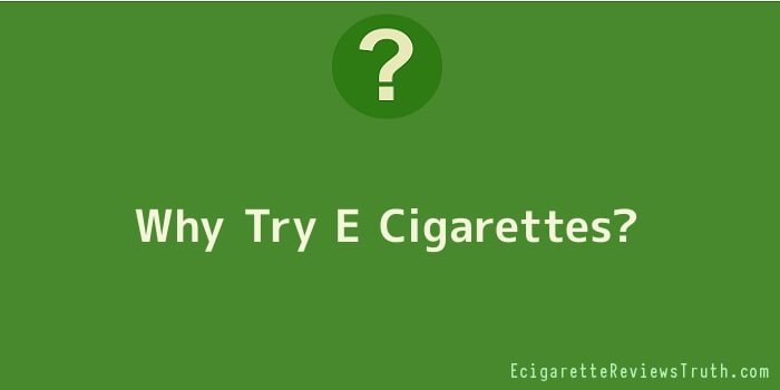 Why Try E Cigarettes