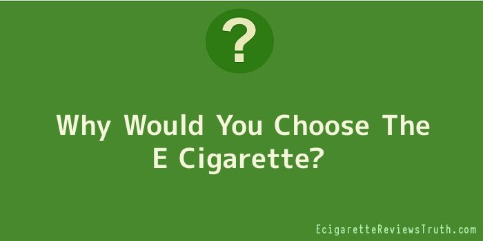 Why Would You Choose The E Cigarette